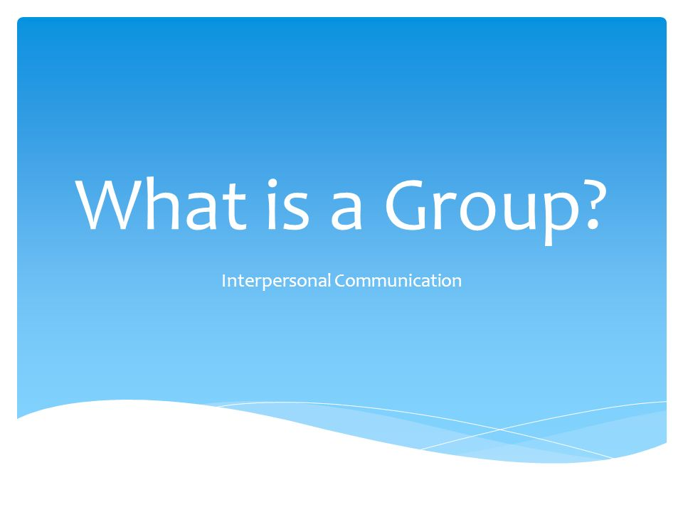 What is a Group Interpersonal Communication