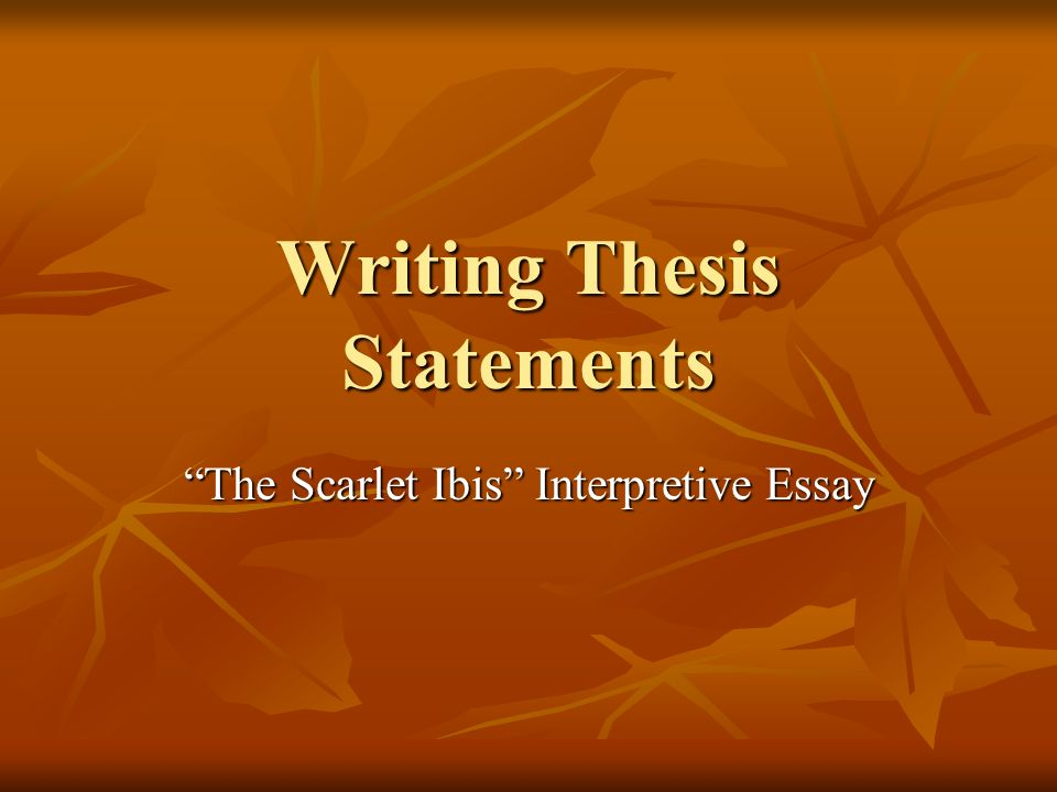 "writing thesis statements ""the scarlet ibis"" interpretive essay  1 writing thesis statements ""the scarlet ibis"" interpretive essay writing thesis statements the scarlet ibis interpretive essay"