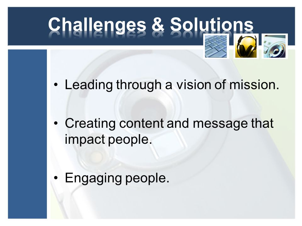 Leading through a vision of mission. Creating content and message that impact people.
