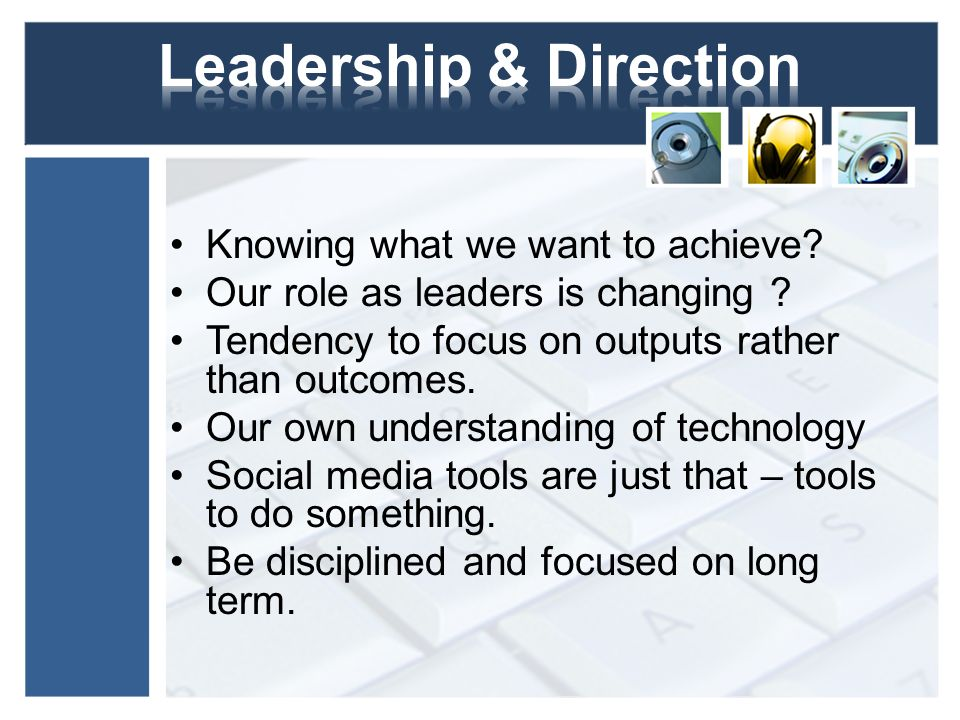 Knowing what we want to achieve. Our role as leaders is changing .