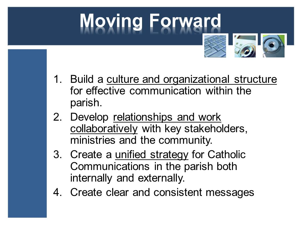 1.Build a culture and organizational structure for effective communication within the parish.
