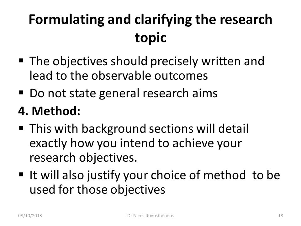Formulating and clarifying the research topic  The method can be divided into two parts: 1)research design and 2) data collection.