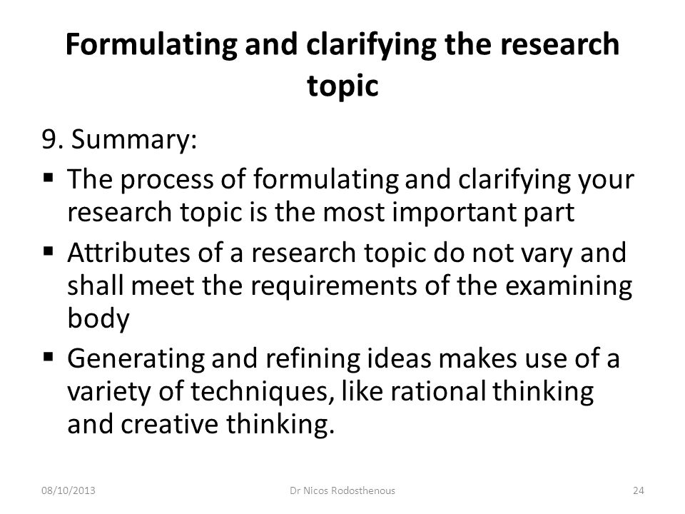 Formulating and clarifying the research topic  Clear questions based on the relevant literature will act as a focus for the research  Research can be distinguished from intelligence gathering.