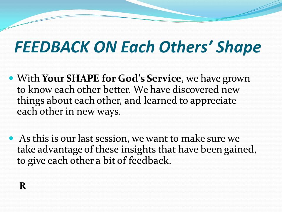 FEEDBACK ON Each Others' Shape With Your SHAPE for God's Service, we have grown to know each other better. We have discovered new things about each ot
