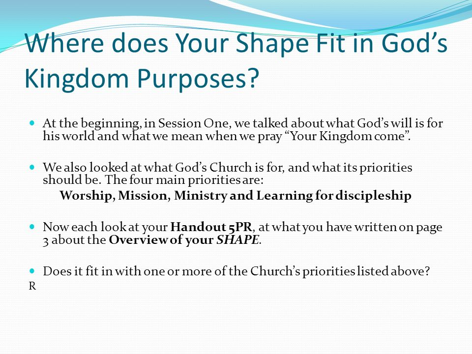 Where does Your Shape Fit in God's Kingdom Purposes? At the beginning, in Session One, we talked about what God's will is for his world and what we me