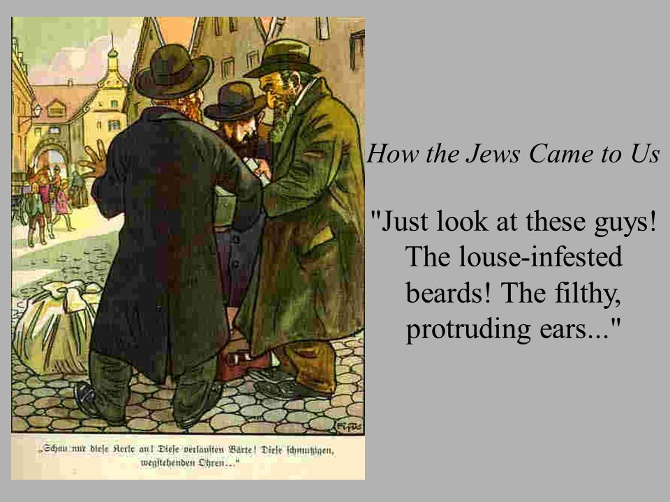 How the Jews Came to Us Just look at these guys. The louse-infested beards.
