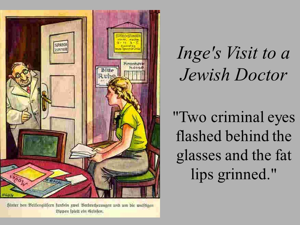 Inge s Visit to a Jewish Doctor Two criminal eyes flashed behind the glasses and the fat lips grinned.