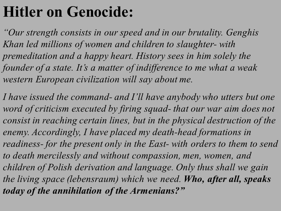 Hitler on Genocide: Our strength consists in our speed and in our brutality.