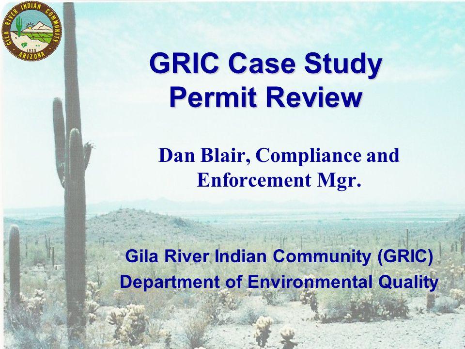 GRIC Case Study Permit Review Dan Blair, Compliance and Enforcement Mgr.