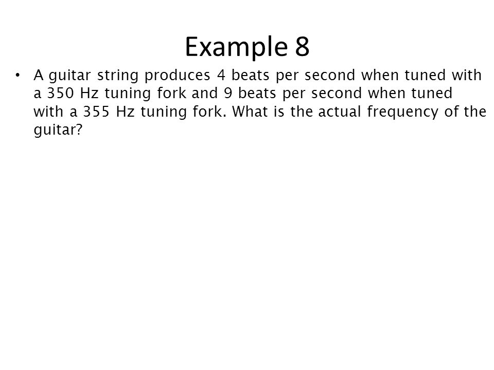 A guitar string produces 4 beats per second when tuned with a 350 Hz tuning fork and 9 beats per second when tuned with a 355 Hz tuning fork.