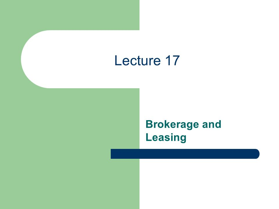 Lecture 17 Brokerage and Leasing