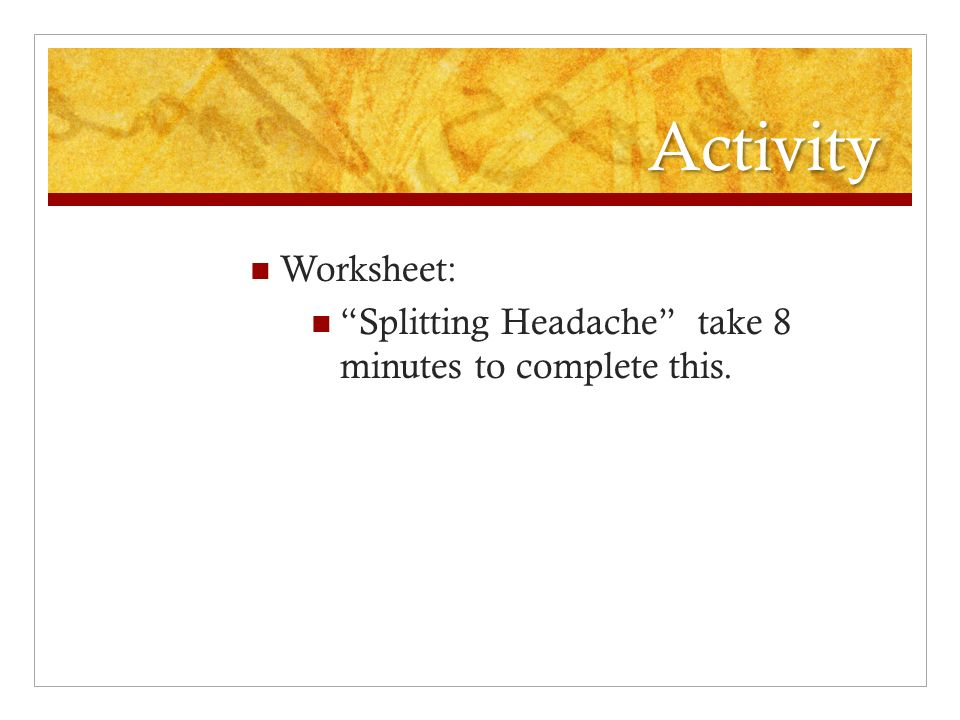 """Activity Worksheet: """"Splitting Headache"""" take 8 minutes to complete this."""