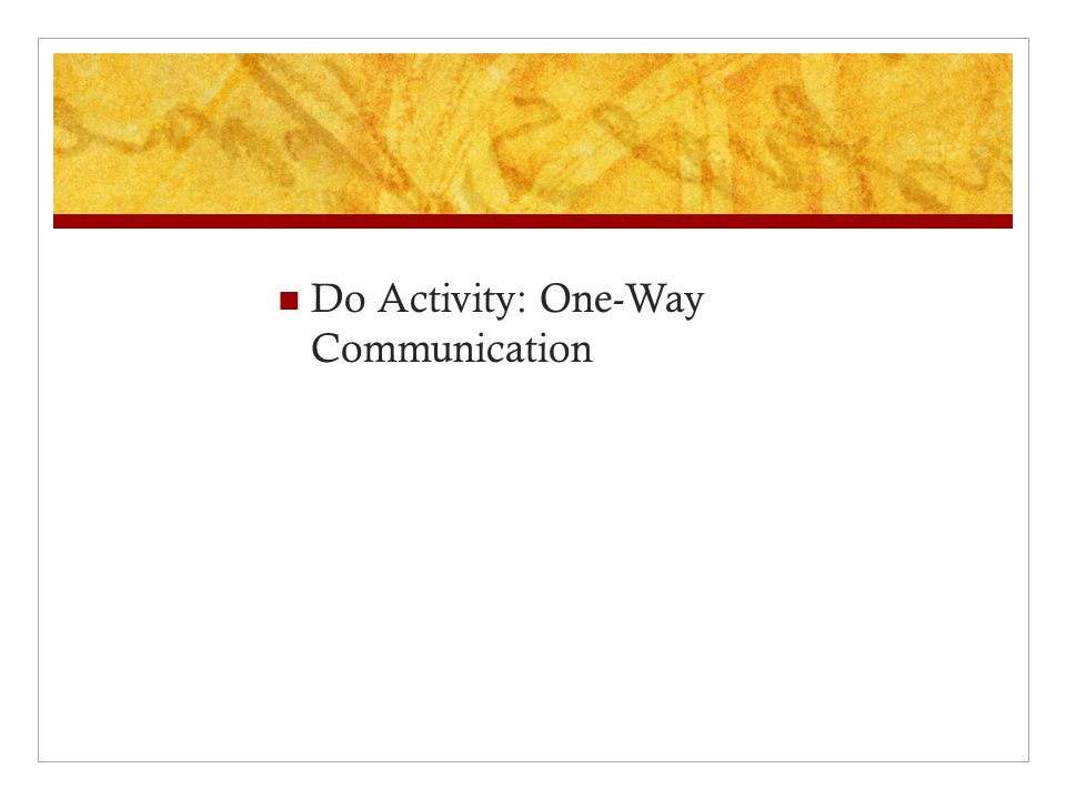 Do Activity: One-Way Communication