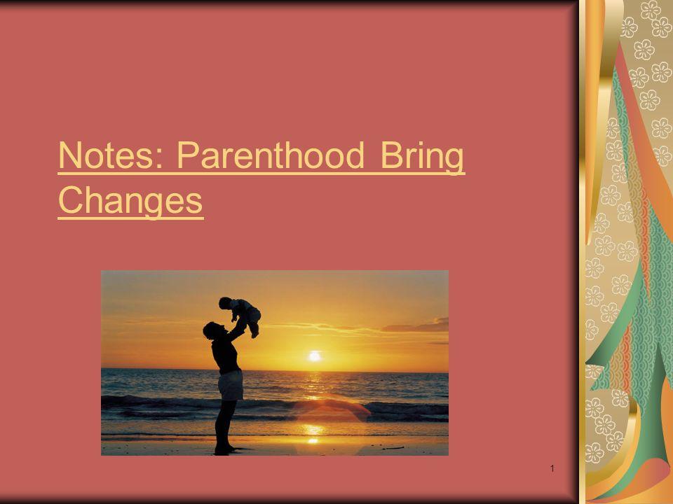 1 Notes: Parenthood Bring Changes