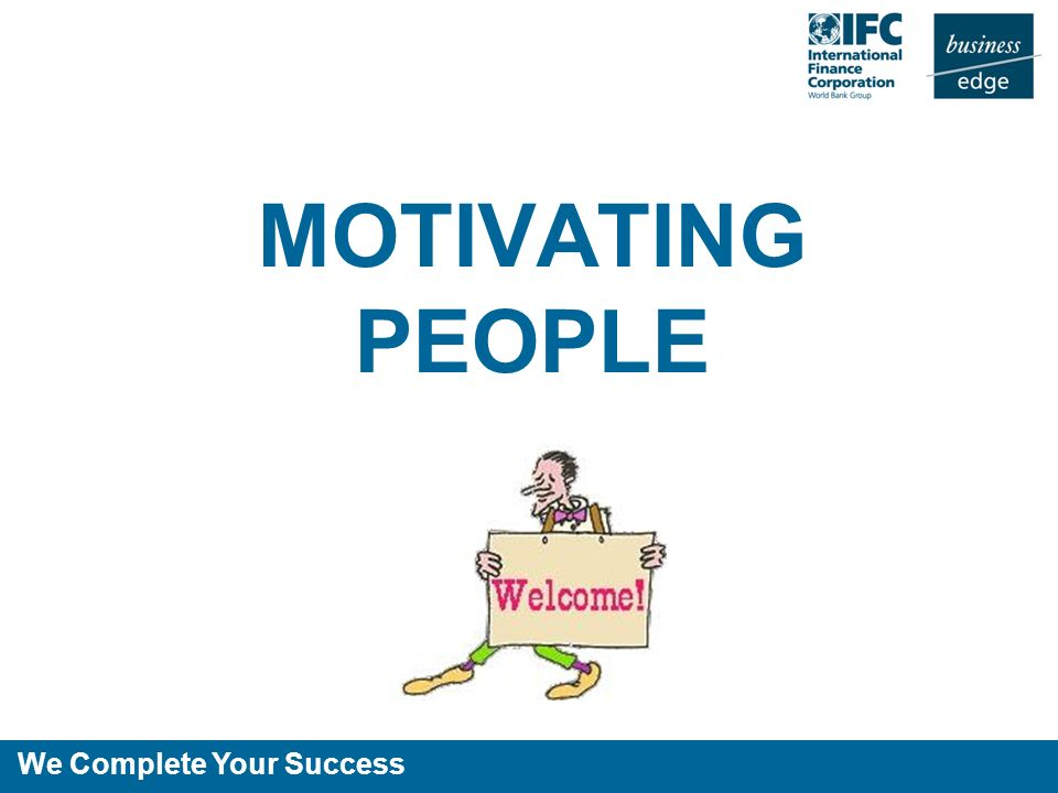 We Complete Your Success MOTIVATING PEOPLE