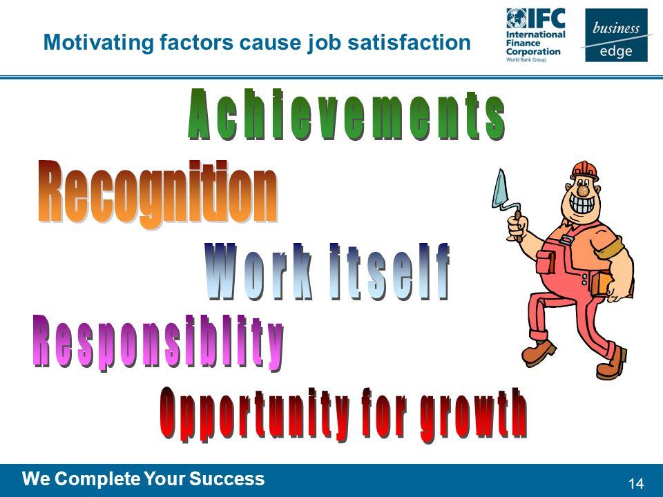 14 We Complete Your Success Motivating factors cause job satisfaction