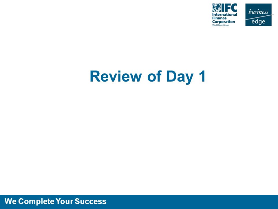 We Complete Your Success Review of Day 1