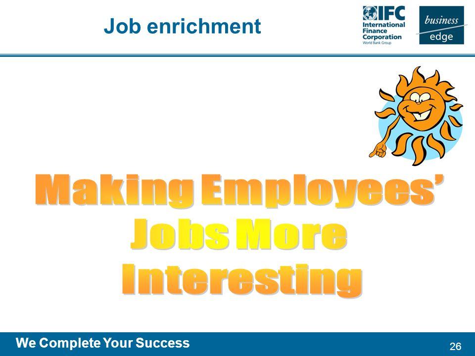 26 We Complete Your Success Job enrichment
