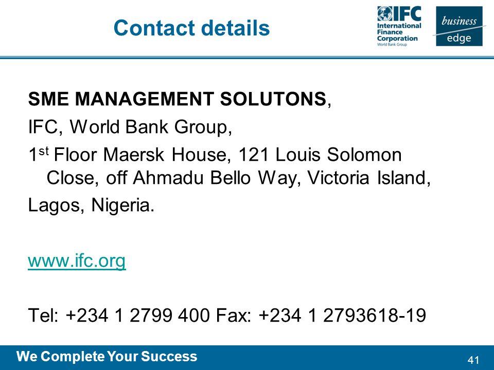 41 We Complete Your Success Contact details SME MANAGEMENT SOLUTONS, IFC, World Bank Group, 1 st Floor Maersk House, 121 Louis Solomon Close, off Ahmadu Bello Way, Victoria Island, Lagos, Nigeria.
