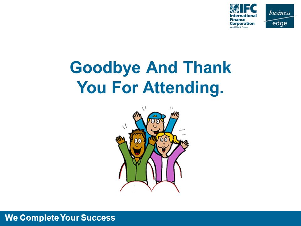 We Complete Your Success Goodbye And Thank You For Attending.