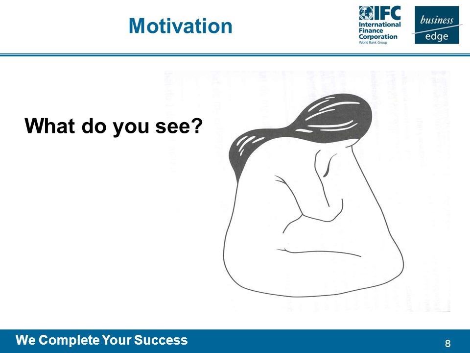 8 We Complete Your Success Motivation What do you see