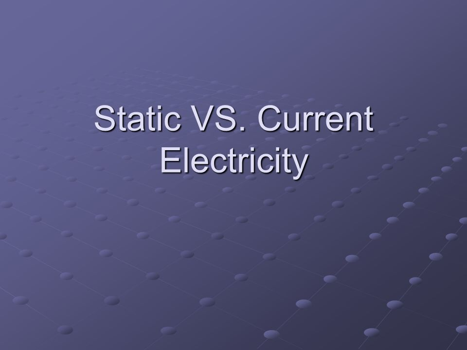 Static VS Current Electricity The Buildup Of