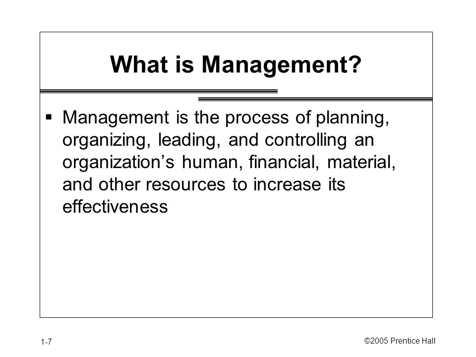 1-7 ©2005 Prentice Hall What is Management.