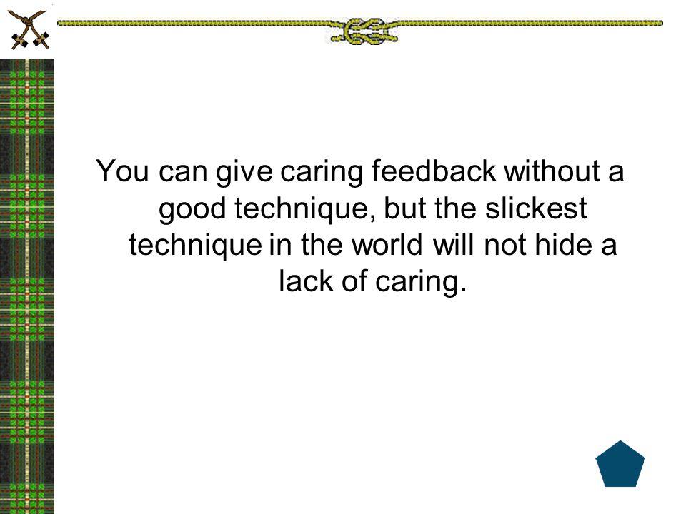 Tips for Receiving Feedback Seek out feedback Listen carefully Listen actively Listen empathetically Notice how you feel….