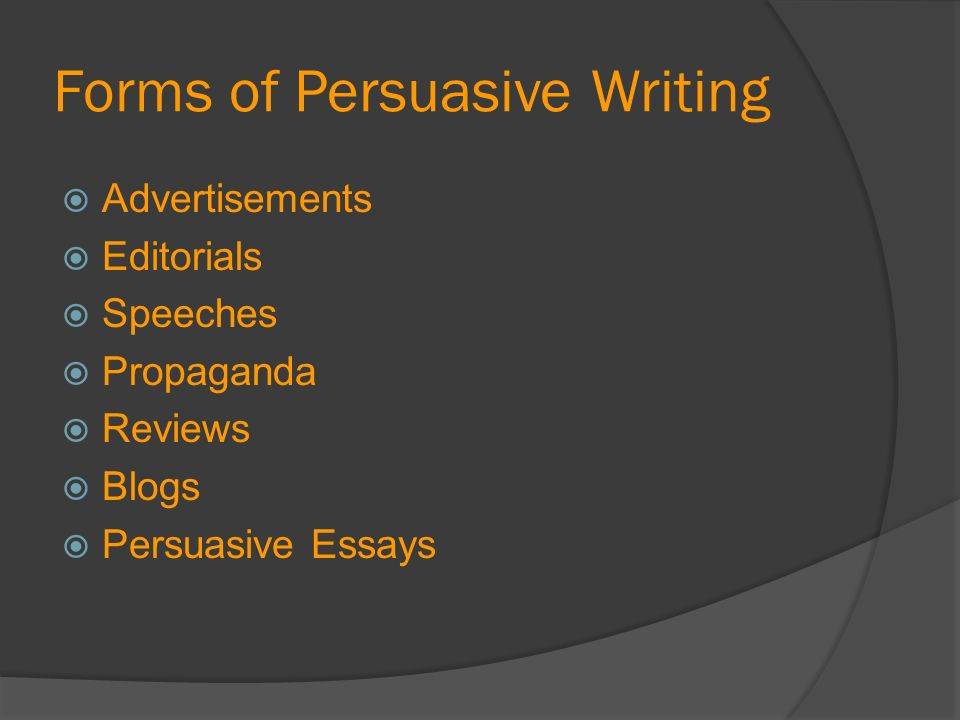 i want you to agree me forms of persuasive writing  2 forms of persuasive writing  advertisements  editorials  speeches  propaganda  reviews   persuasive essays