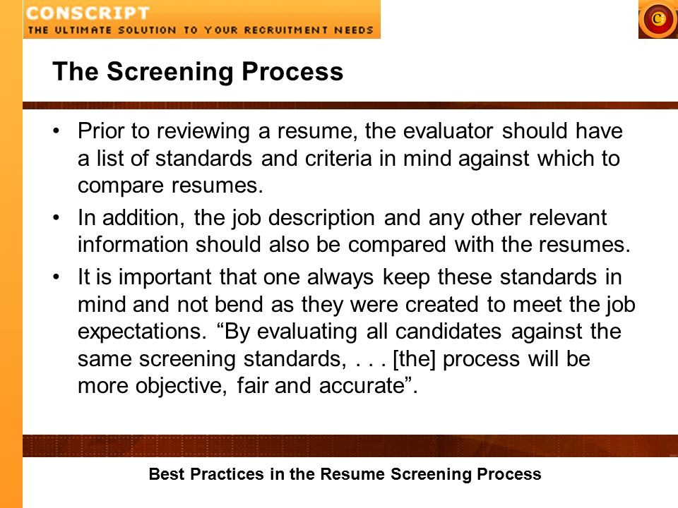 4 best practices in the resume screening process the screening process prior to reviewing a resume the evaluator should have a list of standards and