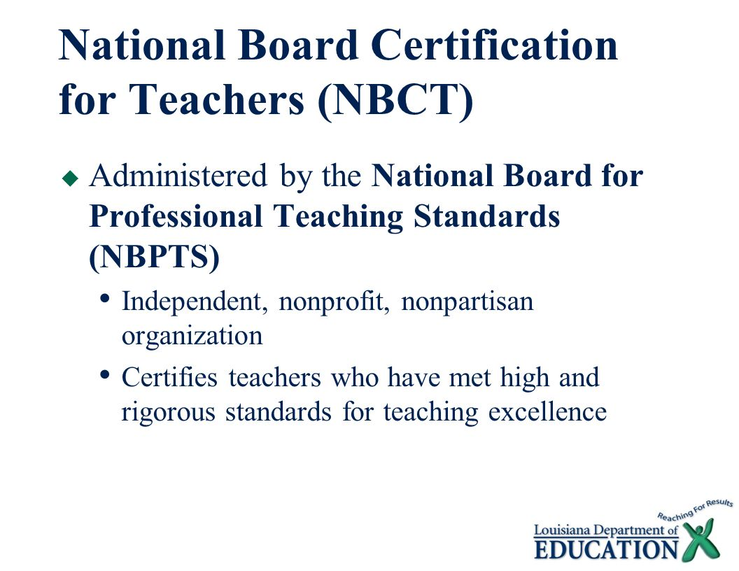 National board certification for teachers louisiana initiative 3 national board certification for teachers nbct administered by the national board for professional teaching standards nbpts independent nonprofit 1betcityfo Gallery