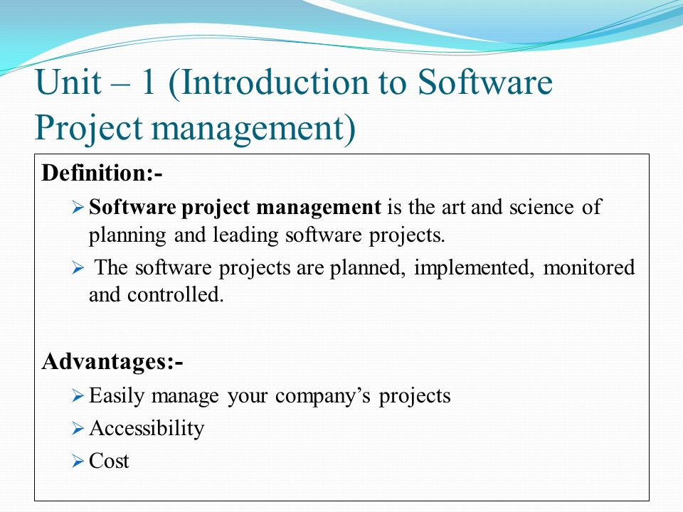Unit – 1 (Introduction to Software Project management) Definition:-  Software project management is the art and science of planning and leading software projects.