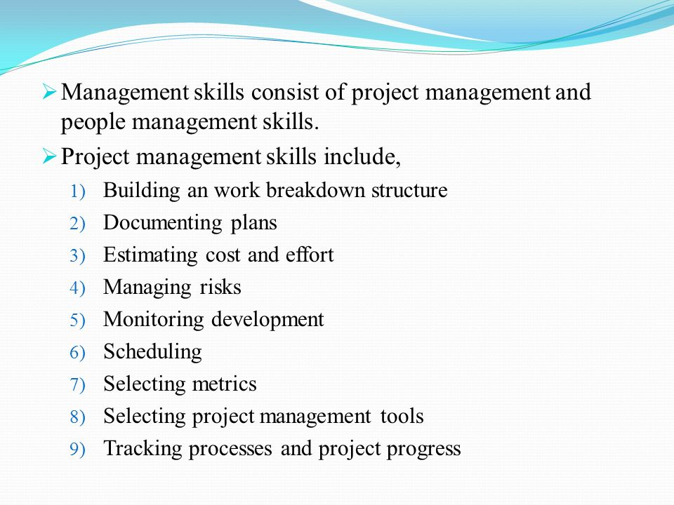  Management skills consist of project management and people management skills.