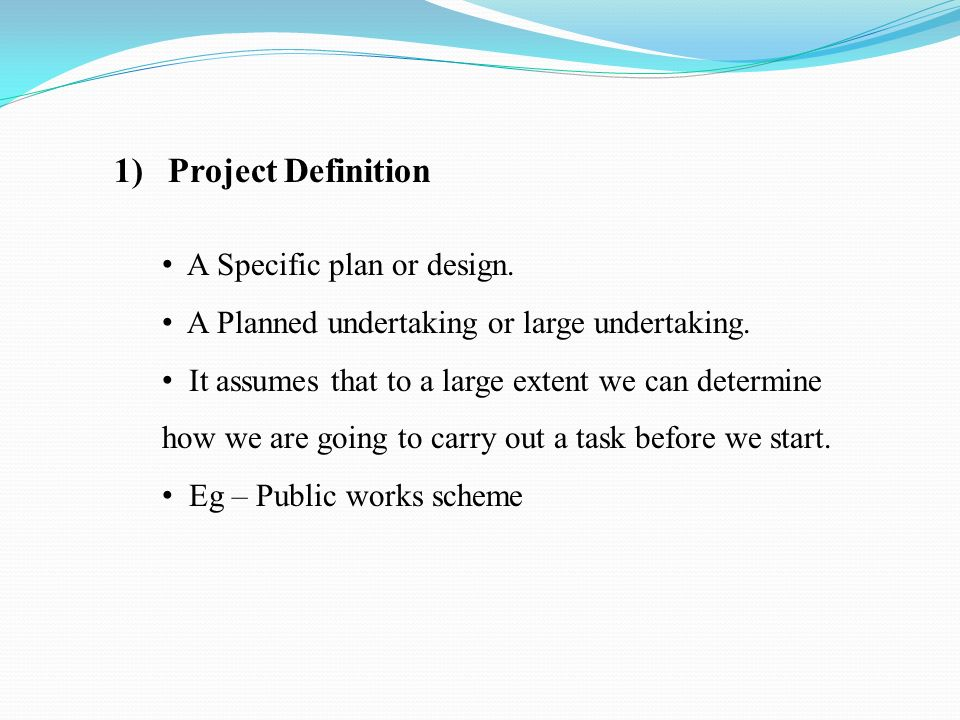1)Project Definition A Specific plan or design. A Planned undertaking or large undertaking.