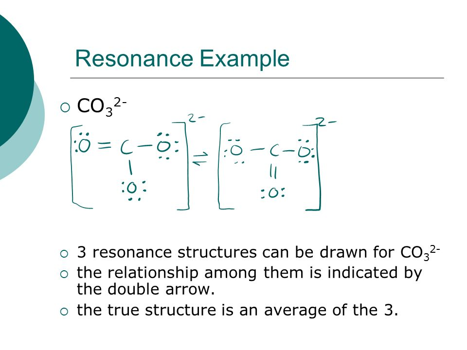 Resonance Example  CO 3 2-  3 resonance structures can be drawn for CO 3 2-  the relationship among them is indicated by the double arrow.