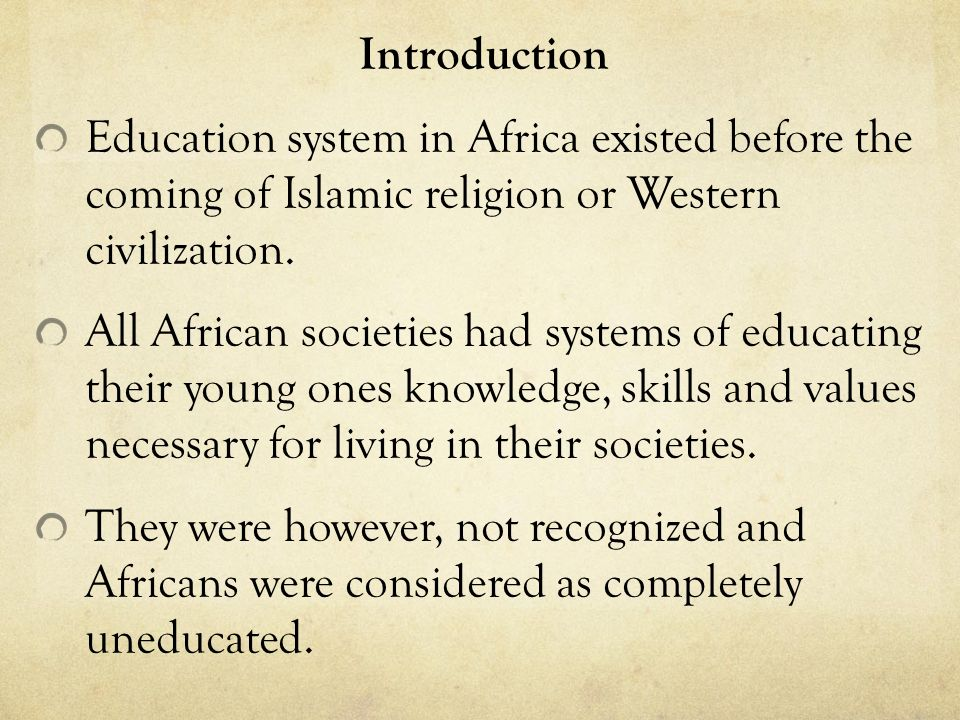 Introduction Education system in Africa existed before the coming of Islamic religion or Western civilization.