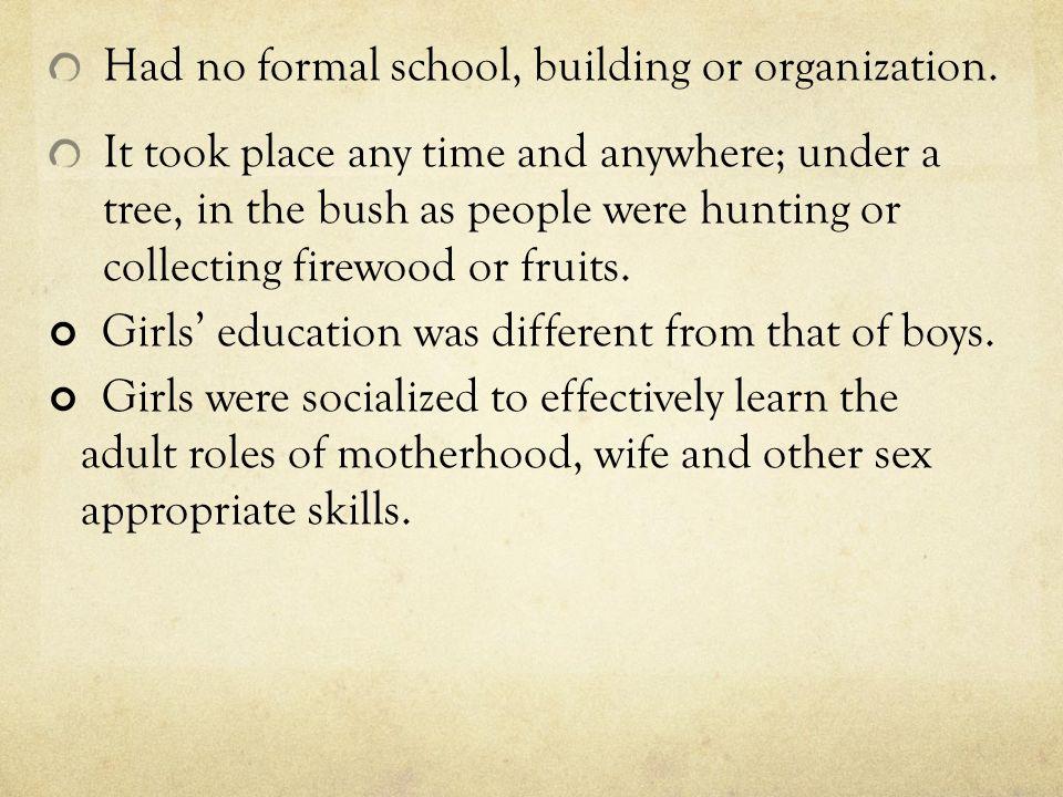 Had no formal school, building or organization.