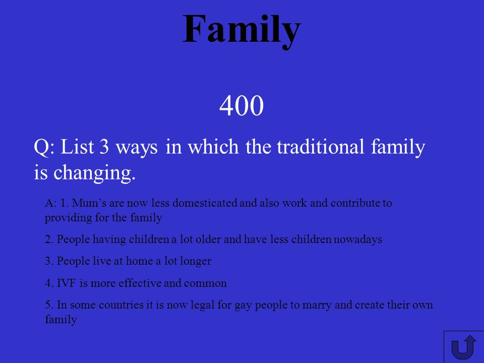 Family 300 A: Caring, supporting, protecting, loving and providing Q: What are the general characteristics of a family.