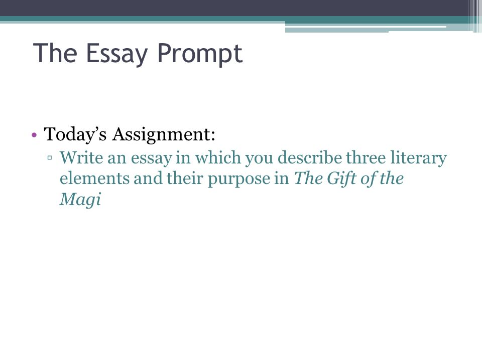 the literary analysis essay using the gift of the magi by o henry  2 the essay prompt today s assignment ▫write an essay in which you describe three literary elements and their purpose in the gift of the magi