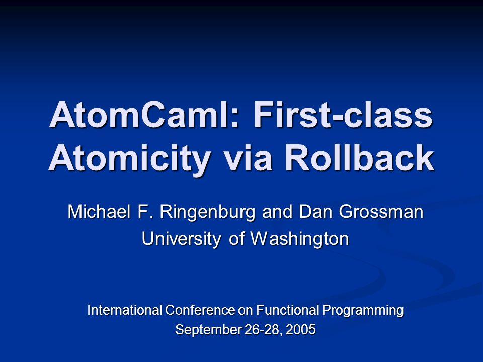 AtomCaml: First-class Atomicity via Rollback Michael F.