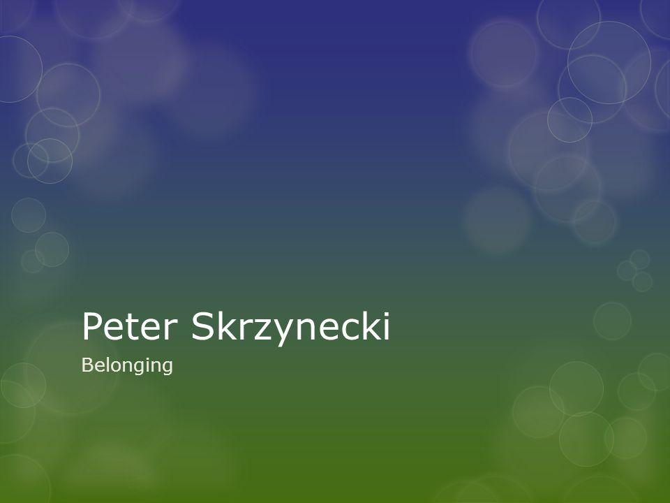 belonging essay peter skrzynecki Belonging is feeling a sense of acceptance, familiarity and unity, whether it is in a group of friends, family or within the community however, barriers to belonging can exist.