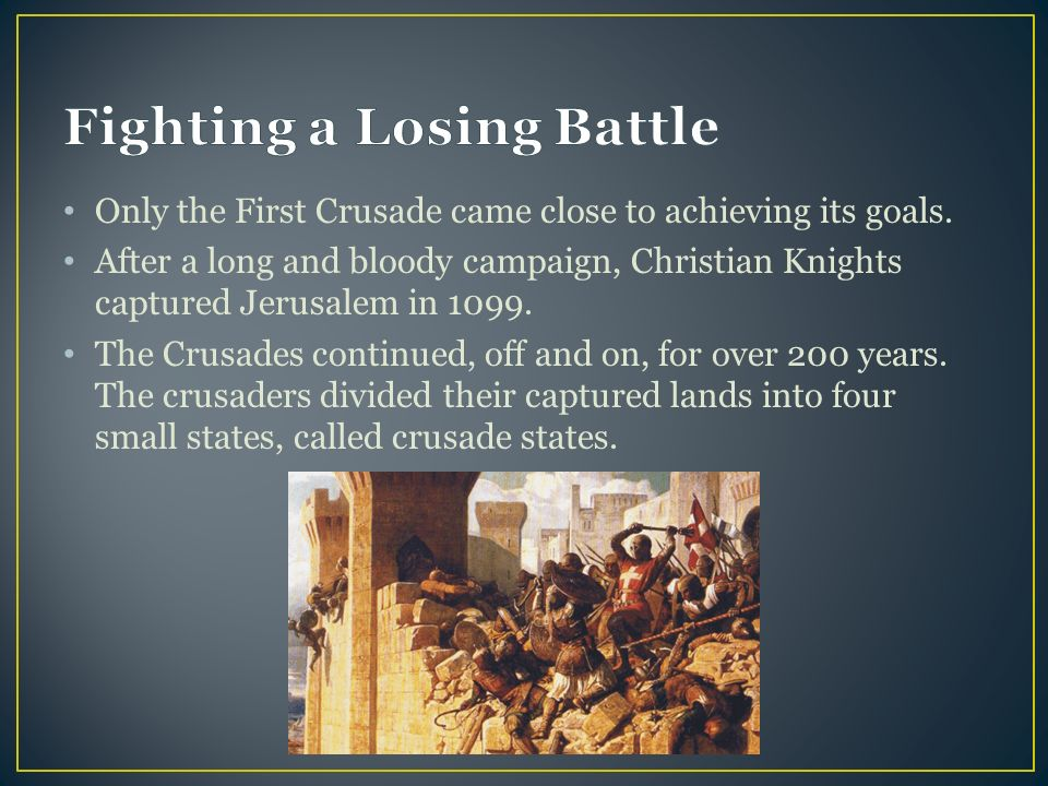 Only the First Crusade came close to achieving its goals.
