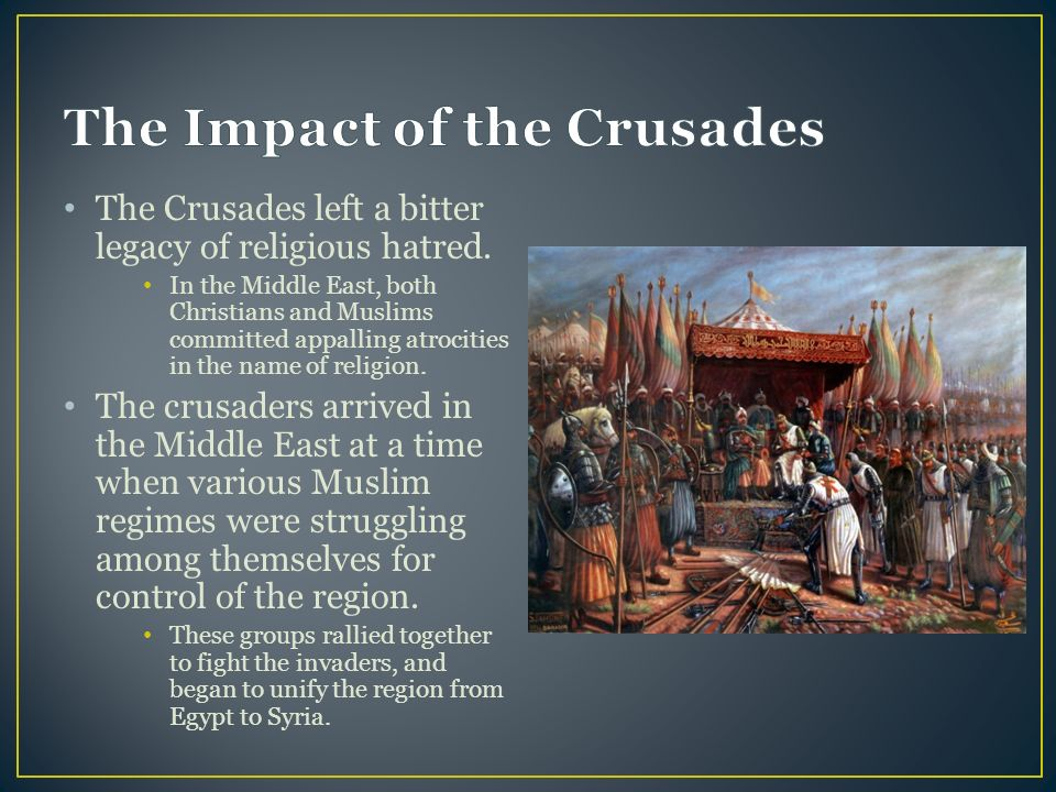 The Crusades left a bitter legacy of religious hatred.