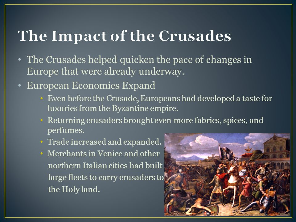 The Crusades helped quicken the pace of changes in Europe that were already underway.