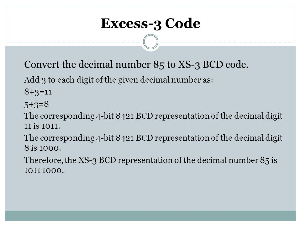 Excess-3 Code Convert the decimal number 85 to XS-3 BCD code.