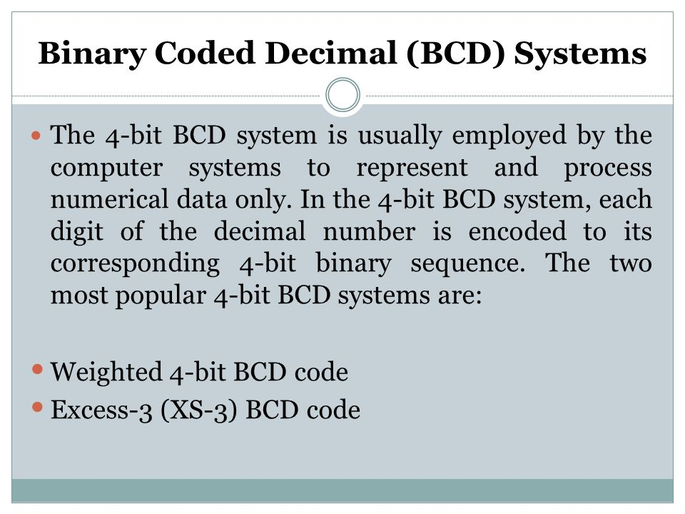 The 4-bit BCD system is usually employed by the computer systems to represent and process numerical data only.