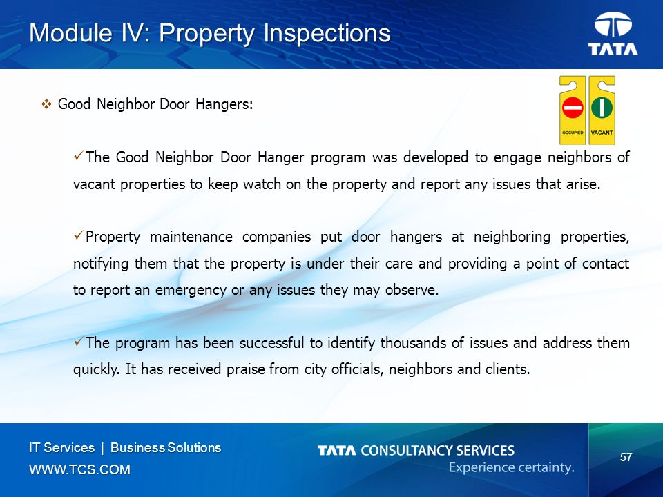 57 IT Services | Business Solutions   Module IV: Property Inspections  Good Neighbor Door Hangers: The Good Neighbor Door Hanger program was developed to engage neighbors of vacant properties to keep watch on the property and report any issues that arise.