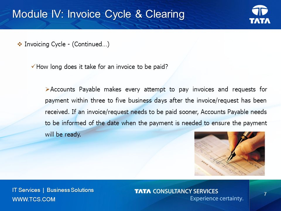7 IT Services | Business Solutions   Module IV: Invoice Cycle & Clearing  Invoicing Cycle - (Continued…) How long does it take for an invoice to be paid.