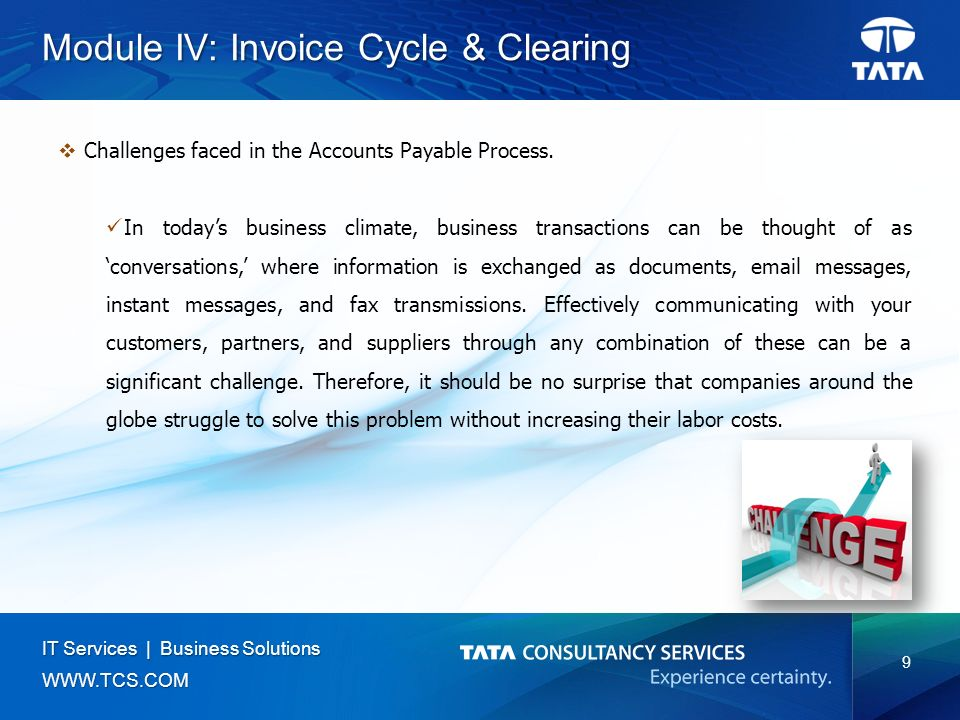 9 IT Services | Business Solutions   Module IV: Invoice Cycle & Clearing  Challenges faced in the Accounts Payable Process.