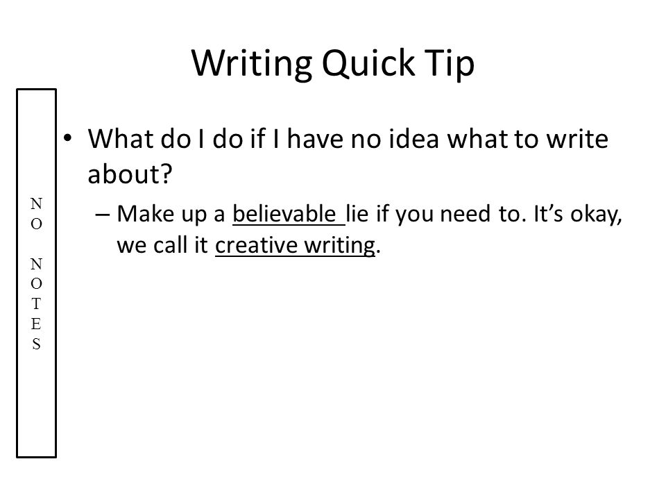 Writing Quick Tip What do I do if I have no idea what to write about.